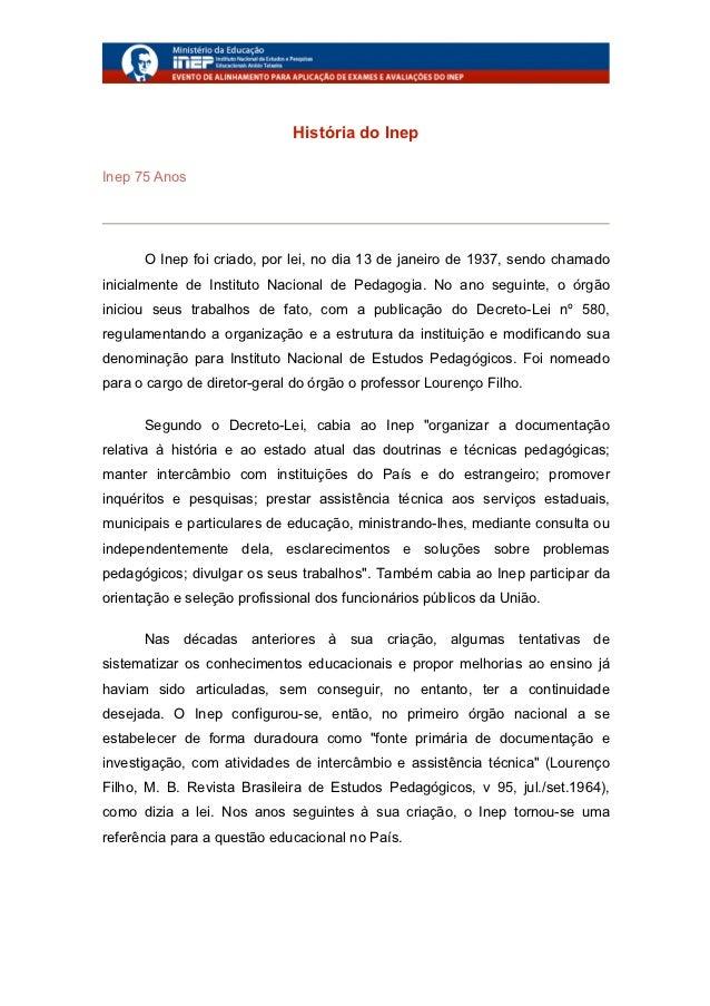 História do InepInep 75 Anos      O Inep foi criado, por lei, no dia 13 de janeiro de 1937, ...