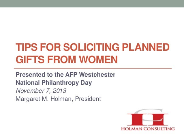 AFP Westchester NPD 2013 Tips for Soliciting Planned Gifts from Women Margaret M. Holman