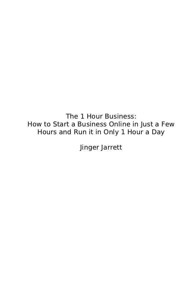 The 1 Hour Business:How to Start a Business Online in Just a Few  Hours and Run it in Only 1 Hour a Day               Jing...