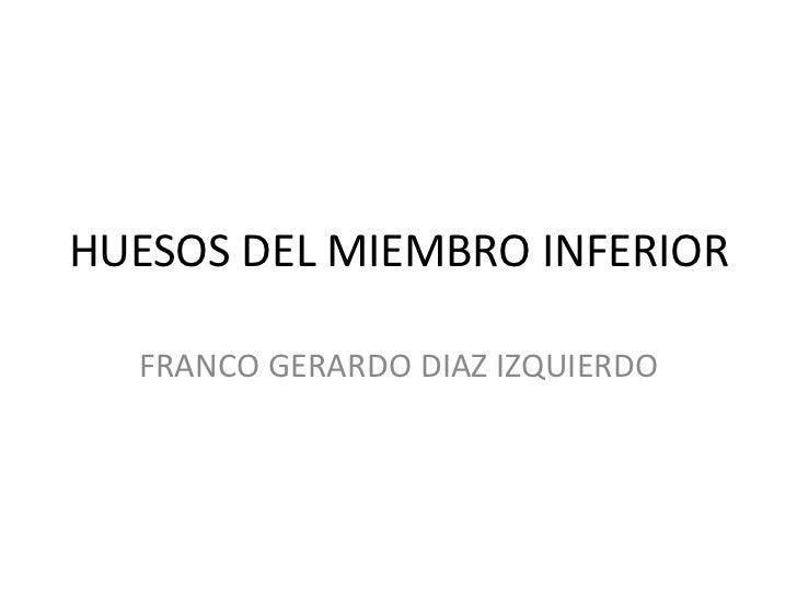 HUESOS DEL MIEMBRO INFERIOR  FRANCO GERARDO DIAZ IZQUIERDO