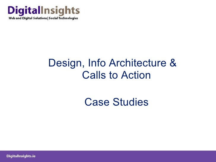 Information Architecture Overview, Calls to Action & Case Studies