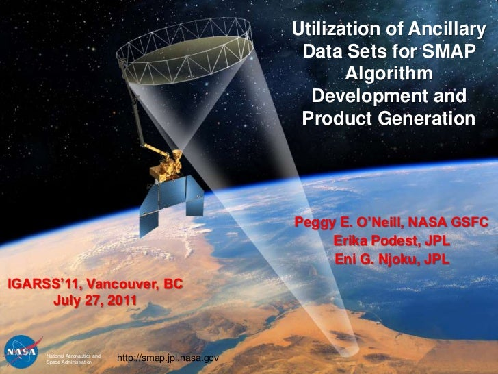 Utilization of Ancillary Data Sets for SMAP AlgorithmDevelopment and Product Generation<br />Peggy E. O'Neill, NASA GSFC<b...