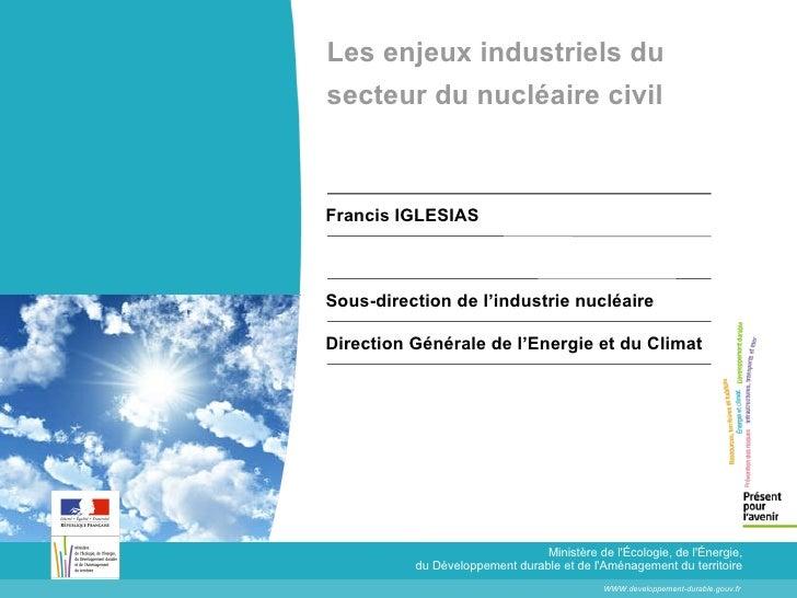 Les enjeux industriels du secteur du nucléaire civil   Ministère de l'Écologie, de l'Énergie, du Développement durable et ...