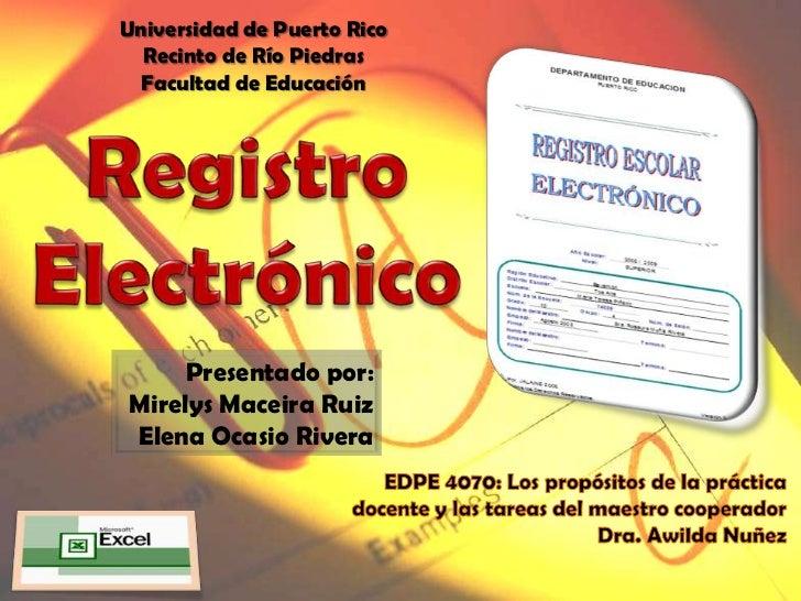 Universidad de Puerto Rico  Recinto de Río Piedras  Facultad de Educación     Presentado por:Mirelys Maceira RuizElena Oca...