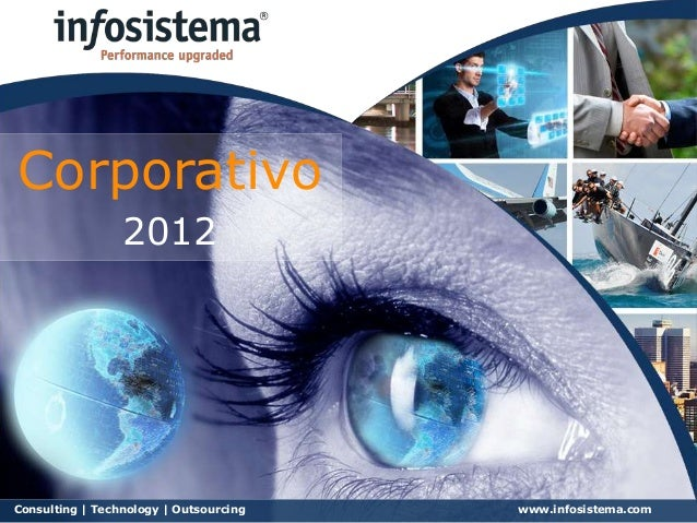 Corporativo                    2012Consulting | Technology |reserved   ©2012 Infosistema. All rights Outsourcing   1   www...