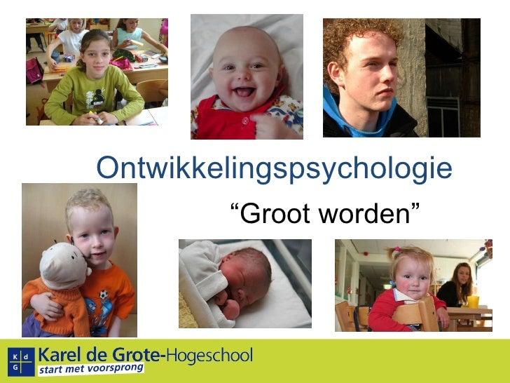 """Ontwikkelingspsychologie """" Groot worden"""""""