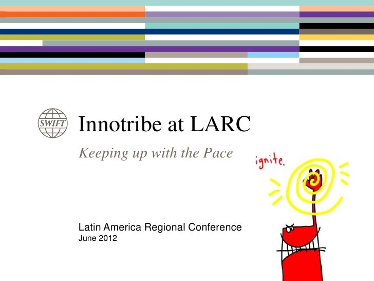 Innotribe at LARCKeeping up with the PaceLatin America Regional ConferenceJune 2012