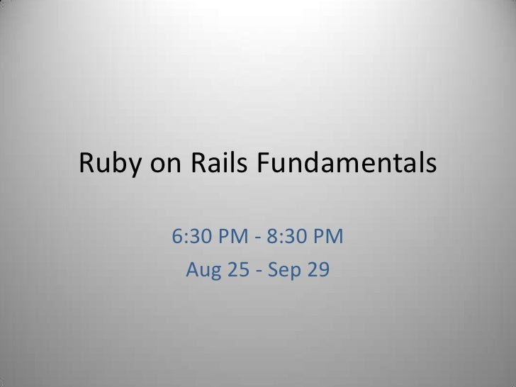 Ruby on Rails Fundamentals<br />6:30 PM - 8:30 PM<br />Aug 25 - Sep 29<br />