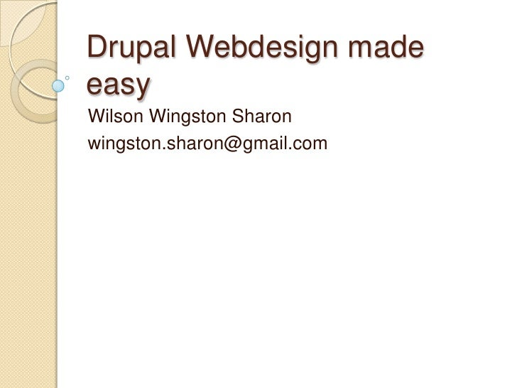 Drupal Webdesignmade easy<br />Wilson Wingston Sharon<br />wingston.sharon@gmail.com<br />