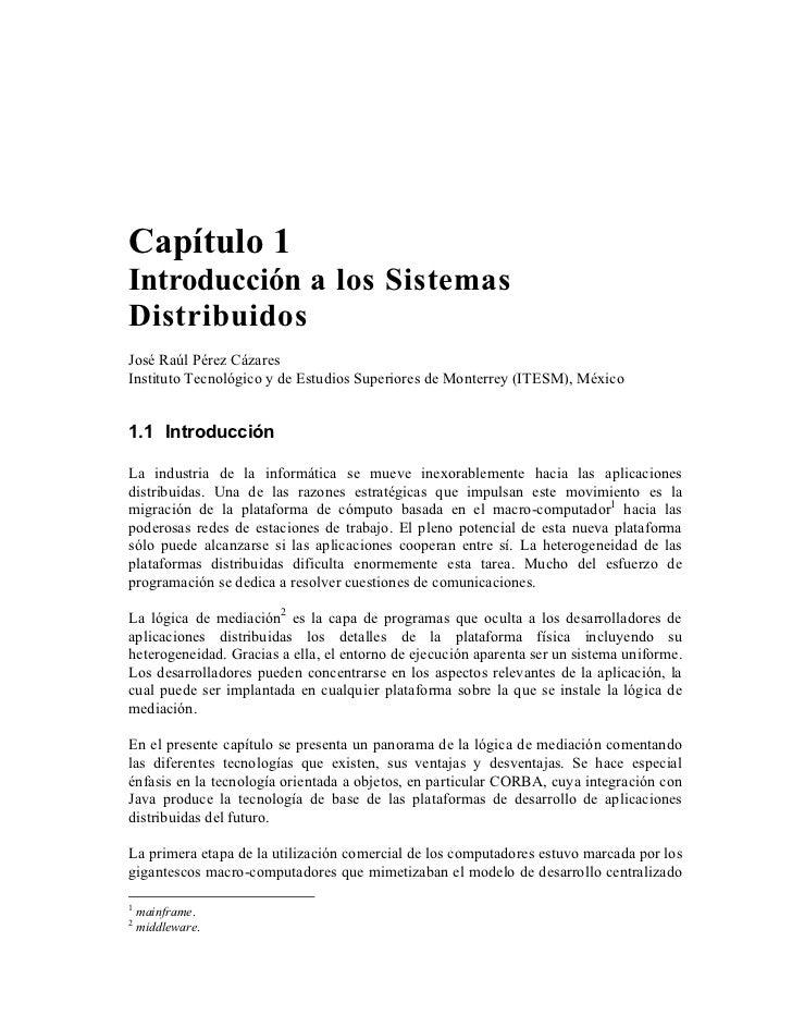 Capítulo 1Introducción a los SistemasDistribuidosJosé Raúl Pérez CázaresInstituto Tecnológico y de Estudios Superiores de ...