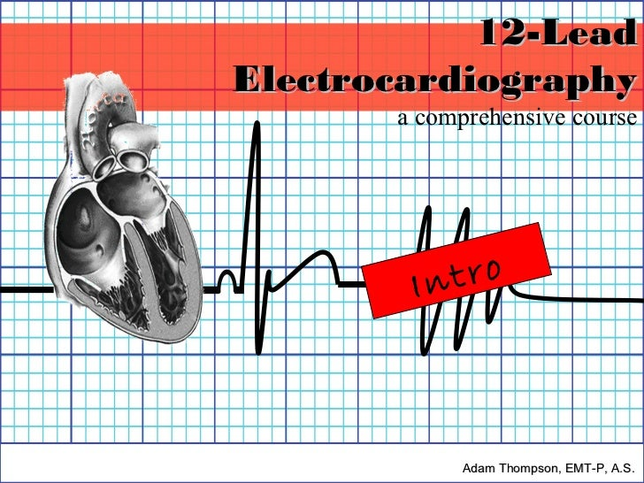 12-LeadElectrocardiography       a comprehensive course        In tro            Adam Thompson, EMT-P, A.S.