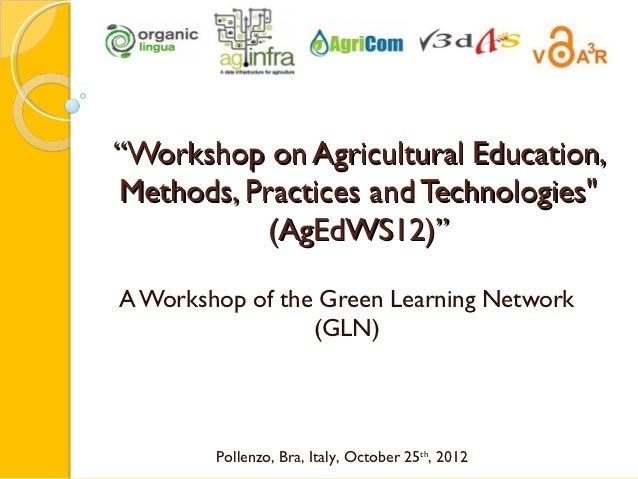 """Workshop on Agricultural Education,Methods, Practices and Technologies""           (AgEdWS12)""A Workshop of the Green Lear..."