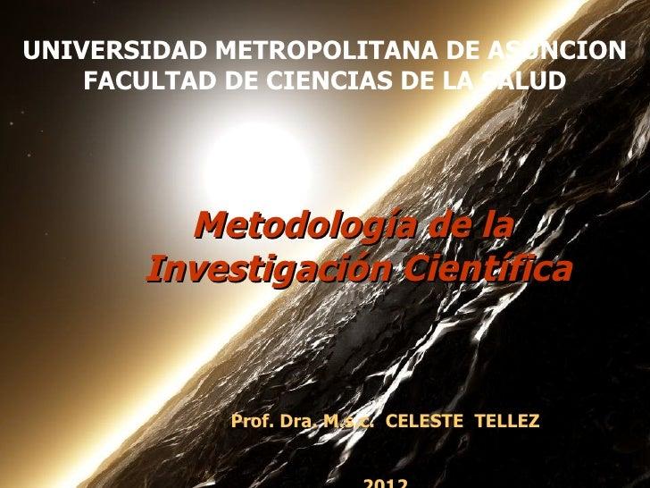 UNIVERSIDAD METROPOLITANA DE ASUNCION                   1    FACULTAD DE CIENCIAS DE LA SALUD         Metodología de la   ...