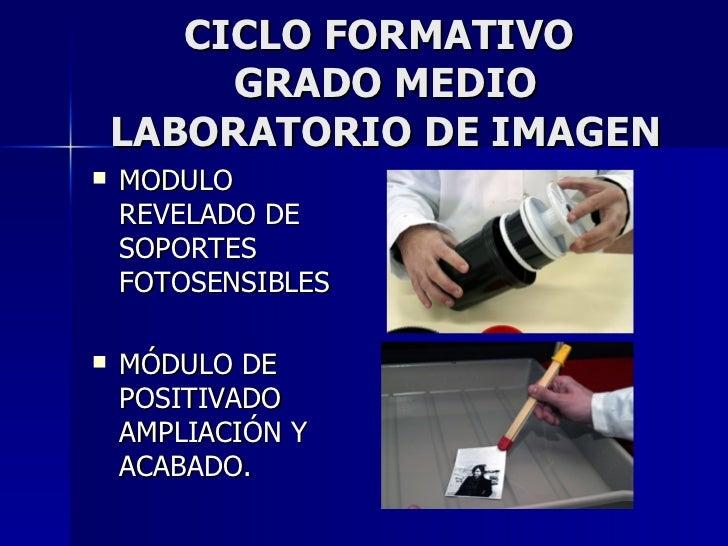 CICLO FORMATIVO  GRADO MEDIO LABORATORIO DE IMAGEN <ul><li>MODULO REVELADO DE SOPORTES FOTOSENSIBLES </li></ul><ul><li>MÓD...