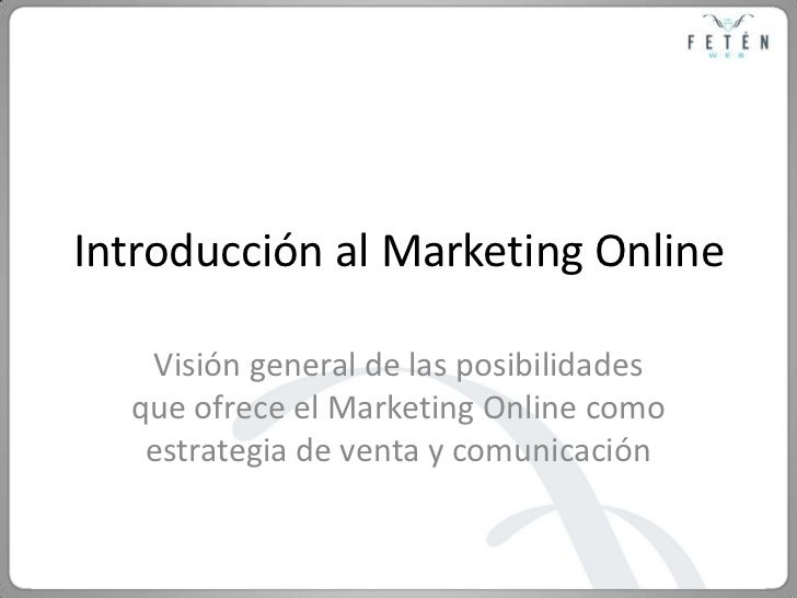 Introducción al Marketing Online<br />Visión general de las posibilidades que ofrece el Marketing Online como estrategia d...