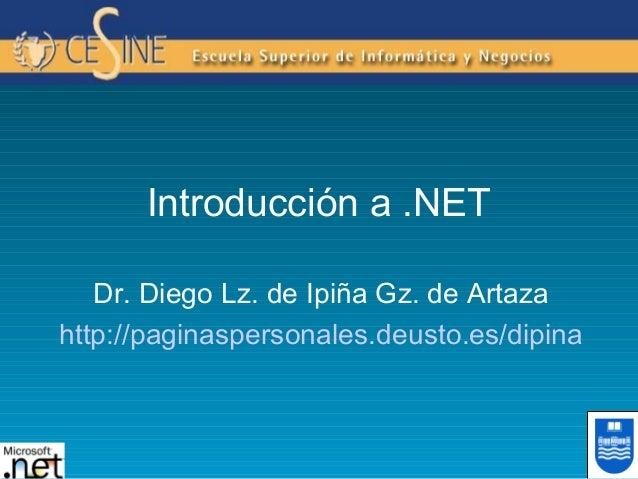 Introducción a .NET Dr. Diego Lz. de Ipiña Gz. de Artaza http://paginaspersonales.deusto.es/dipina
