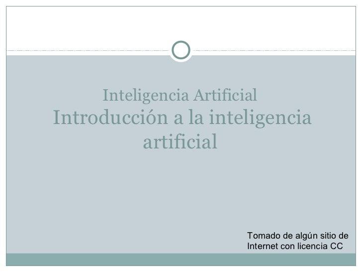 Inteligencia ArtificialIntroducción a la inteligencia          artificial                          Tomado de algún sitio d...