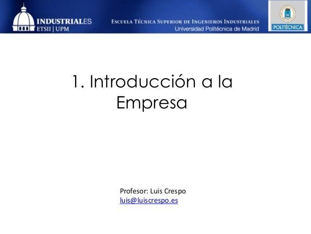 1. Introducción a la       Empresa      Profesor: Luis Crespo      luis@luiscrespo.es