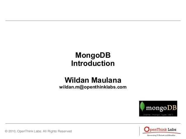 © 2010, OpenThink Labs. All Rights Reserved MongoDB Introduction Wildan Maulana wildan.m@openthinklabs.com