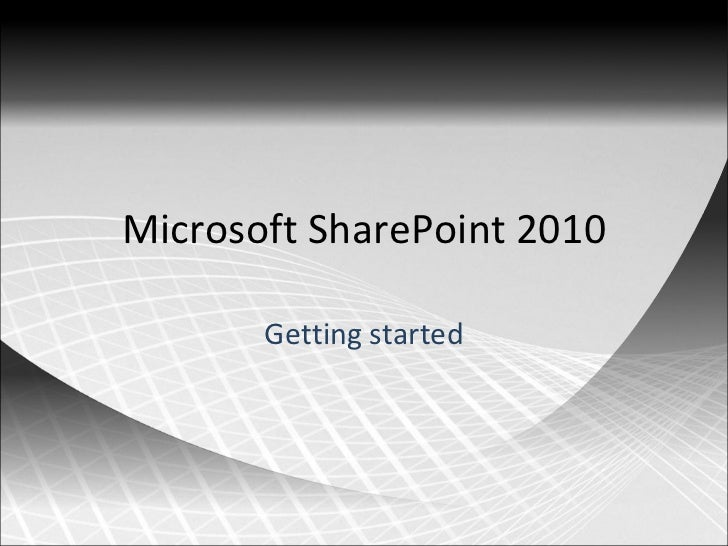 Microsoft SharePoint 2010 Getting started