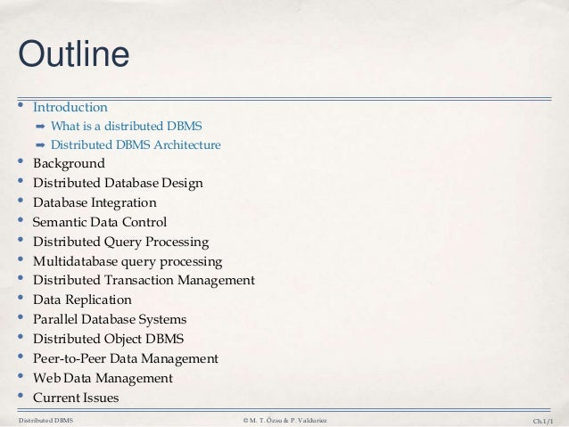 Distributed DBMS © M. T. Özsu & P. Valduriez Ch.1/1 Outline • Introduction ➡ What is a distributed DBMS ➡ Distributed DBMS...