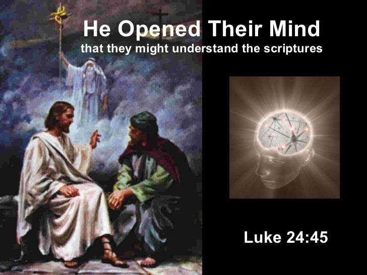 He Opened Their Mind that they might understand the scriptures Luke 24:45