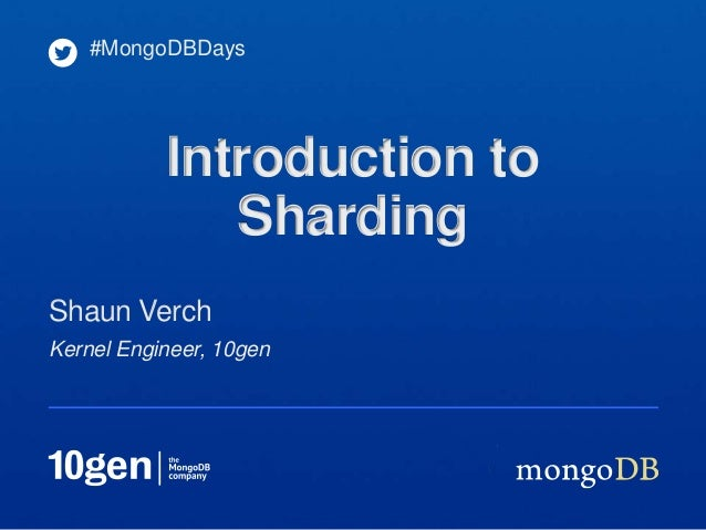 Kernel Engineer, 10genShaun Verch#MongoDBDaysIntroduction toSharding