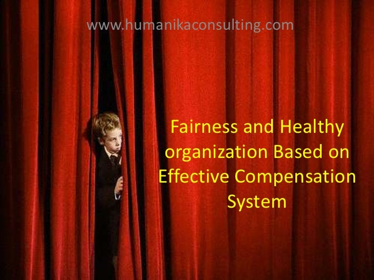 www.humanikaconsulting.com<br />Fairness and Healthy organization Based on Effective Compensation System<br />