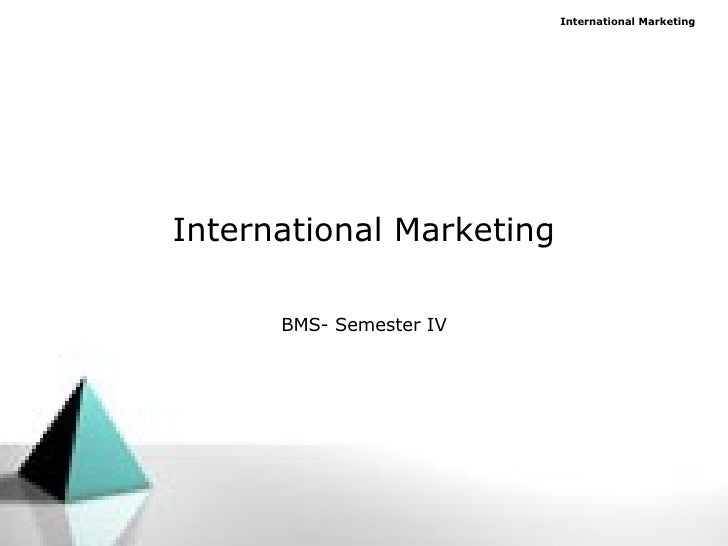 International Marketing BMS- Semester IV