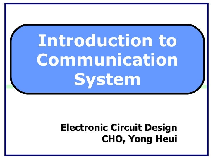 Electronic Circuit Design CHO, Yong Heui Introduction to Communication System