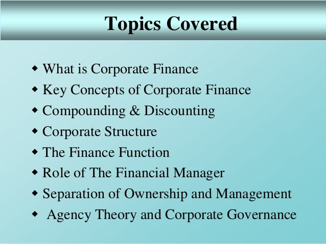 introduction of corporate finance Corporate finance is the area of finance dealing with the sources of funding and the capital structure of corporations, the actions that managers take to.