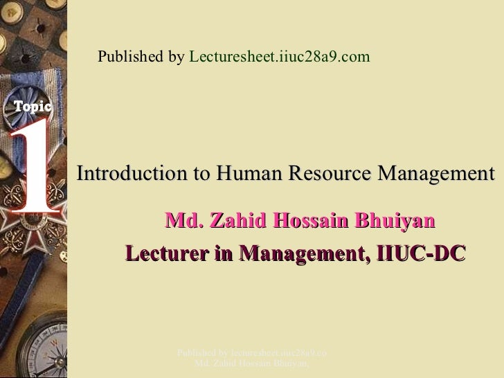 Introduction to Human Resource Management   Md. Zahid Hossain Bhuiyan Lecturer in Management, IIUC-DC Published by  Lectur...