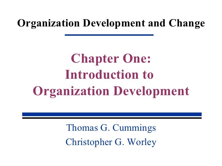 Organization Development and Change Thomas G. Cummings Christopher G. Worley Chapter One: Introduction to  Organization De...