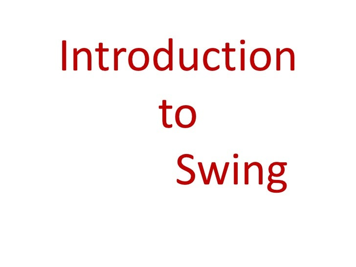 Introduction     to      Swing