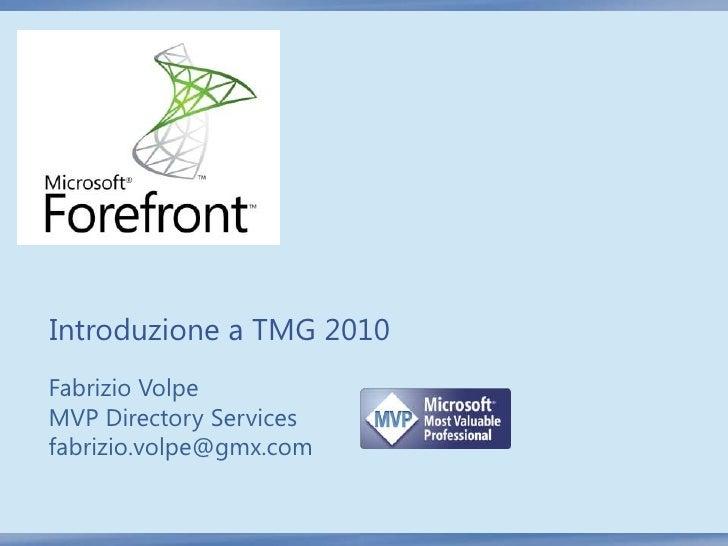 Introduzione a TMG 2010Fabrizio VolpeMVP Directory Servicesfabrizio.volpe@gmx.com