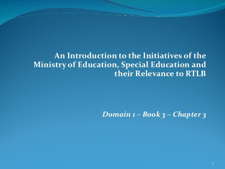 An Introduction to the Initiatives of the Ministry of Education, Special Education and their Relevance to RTLB Domain 1 – ...