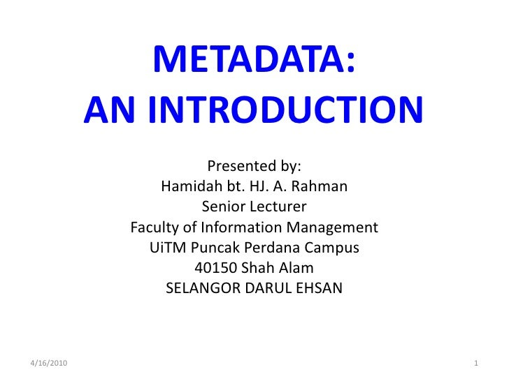 METADATA: AN INTRODUCTION<br />Presented by:<br />Hamidahbt. HJ. A. Rahman<br />Senior Lecturer<br />Faculty of Informatio...