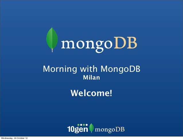 Morning with MongoDB                                   Milan                                Welcome!Wednesday, 24 October 12