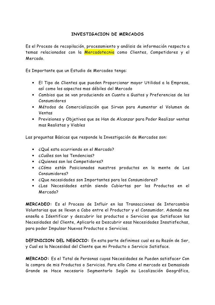 INVESTIGACION DE MERCADOS  Es el Proceso de recopilación, procesamiento y análisis de información respecto a temas relacio...