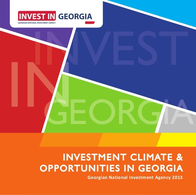INVEST  NIN GIA N G GEORGIA    INV E S TMEN T CLIMATE    INVESTM ENT CLIM ATE & OPPOR TUNITIES OPPORTU NITIES IN GEORGI A ...