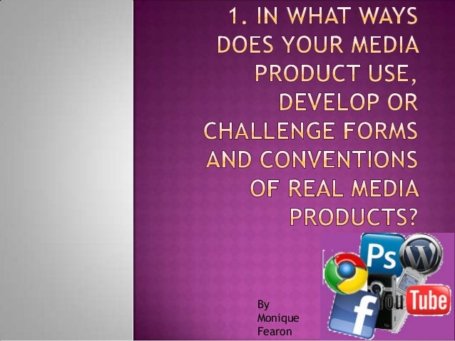 1. in what ways does your media product use, develop or challenge forms and conventions of real media products