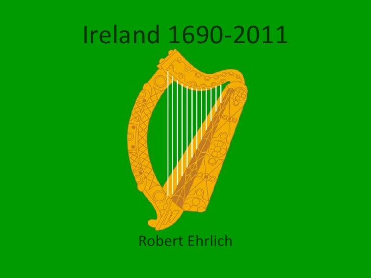 Ireland 1690-2011<br />Robert Ehrlich<br />