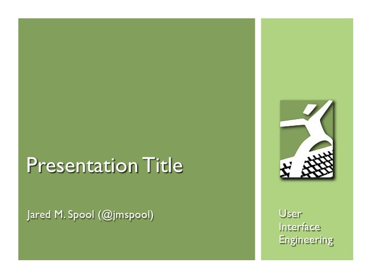 Presentation TitleJared M. Spool (@jmspool)   User                            Interface                            Enginee...