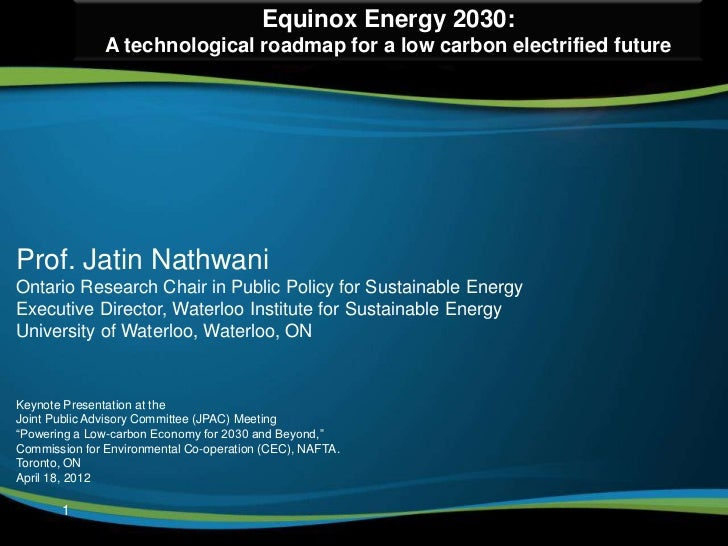 Equinox Energy 2030:               A technological roadmap for a low carbon electrified futureProf. Jatin NathwaniOntario ...