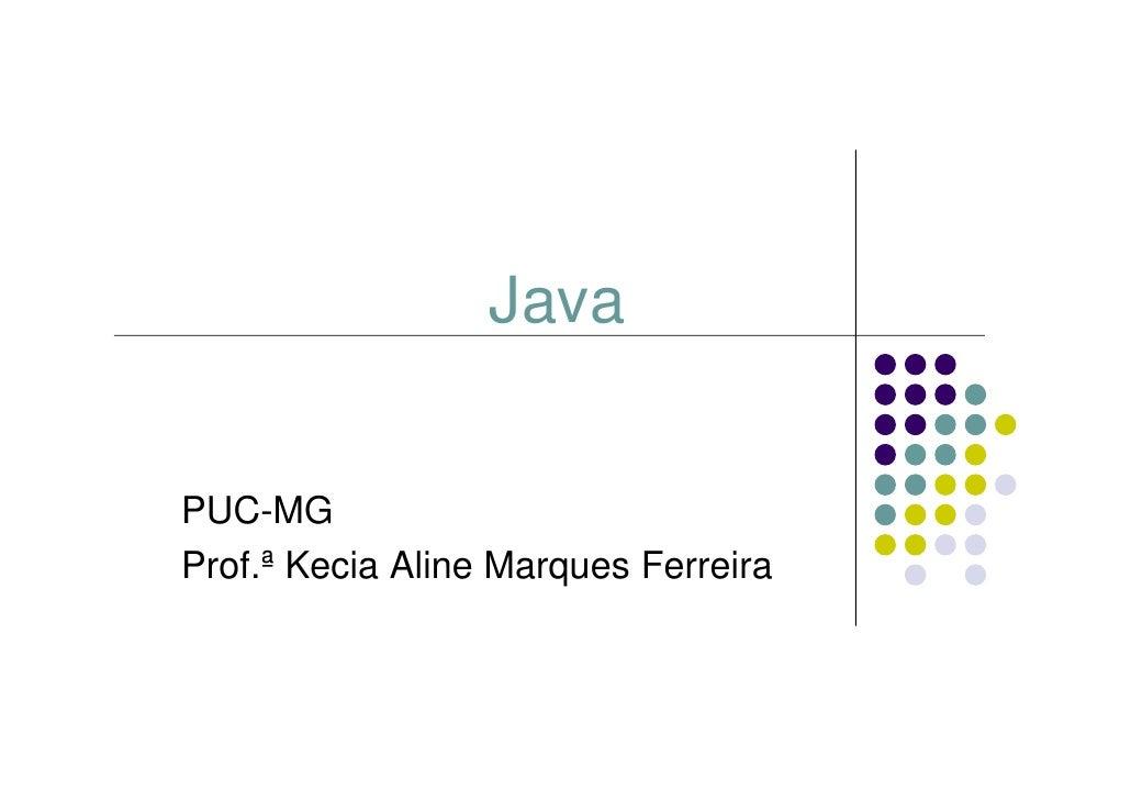 Java   PUC-MG Prof.ª Kecia Aline Marques Ferreira