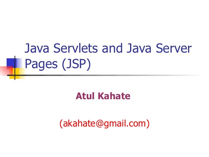 Java Servlets and Java Server Pages (JSP) Atul Kahate   (akahate@gmail.com)