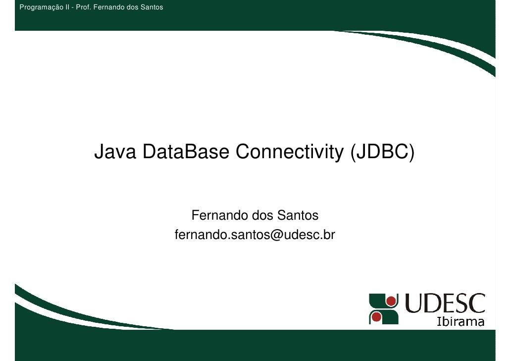 Programação II - Prof. Fernando dos Santos                     Java DataBase Connectivity (JDBC)                          ...