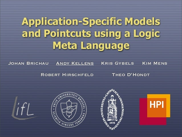 Application-Specific Models and Pointcuts using a Logic Meta Language Andy Kellens Kim MensJohan Brichau Kris Gybels Rober...