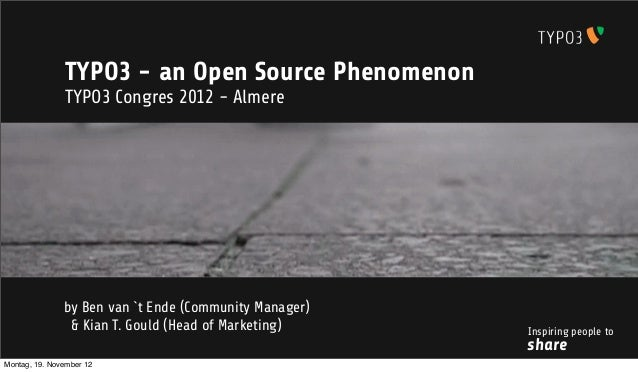TYPO3 - an Open Source Phenomenon               TYPO3 Congres 2012 - Almere               by Ben van `t Ende (Community Ma...