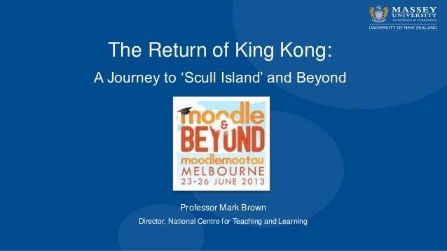 """Professor Mark BrownDirector, National Centre for Teaching and LearningThe Return of King Kong:A Journey to """"Scull Island""""..."""